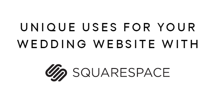 Unique Uses for your Wedding Website from Squarespace