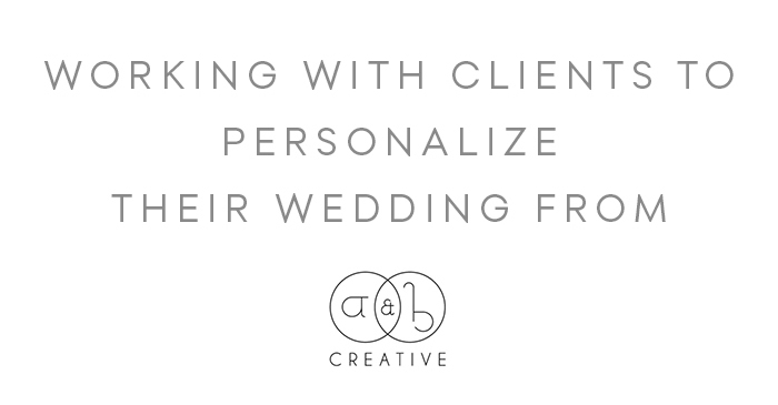Working with Clients to Personalize their Wedding Design from A & B Creative
