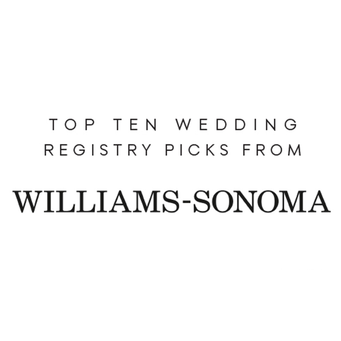 Top wedding registry picks from williams sonoma sponsors top 10 wedding registry picks junglespirit Choice Image
