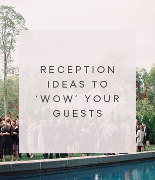 Reception ideas to wow your guests