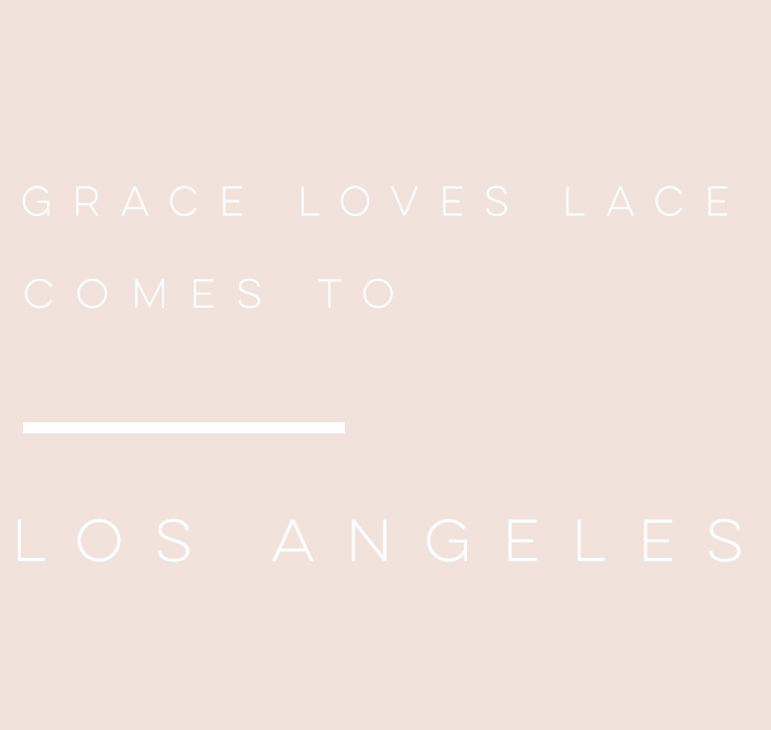 Grace Loves Lace is Now Open in Los Angeles